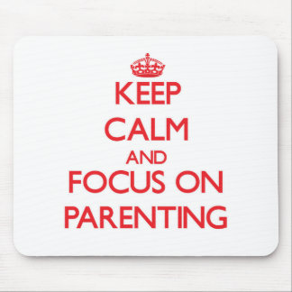 Keep Calm and focus on Parenting Mousepads