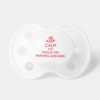 Keep Calm and focus on Parking Garages Baby Pacifiers