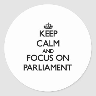 Keep Calm and focus on Parliament Sticker
