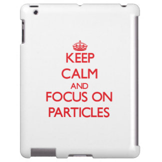 Keep Calm and focus on Particles