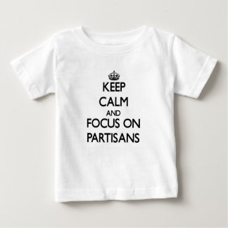 Keep Calm and focus on Partisans Tshirts