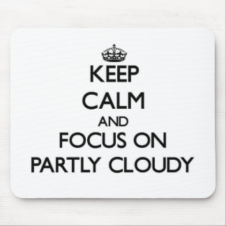 Keep Calm and focus on Partly Cloudy Mousepads
