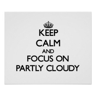 Keep Calm and focus on Partly Cloudy Print