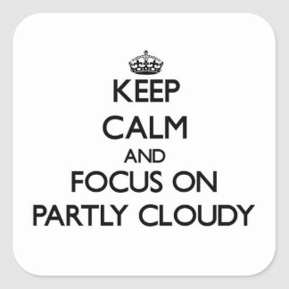 Keep Calm and focus on Partly Cloudy Stickers