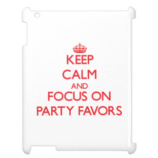 Keep Calm and focus on Party Favors iPad Covers