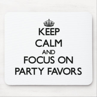 Keep Calm and focus on Party Favors Mouse Pads