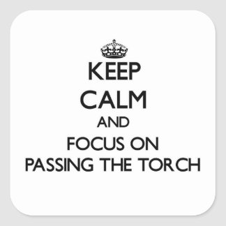 Keep Calm and focus on Passing The Torch Sticker