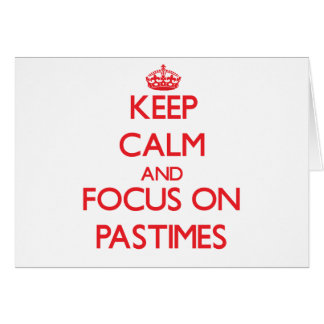 Keep Calm and focus on Pastimes Greeting Card