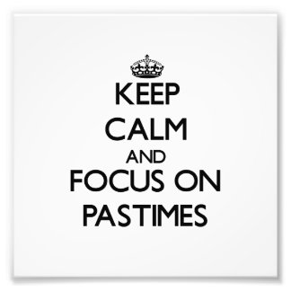 Keep Calm and focus on Pastimes Photo Print
