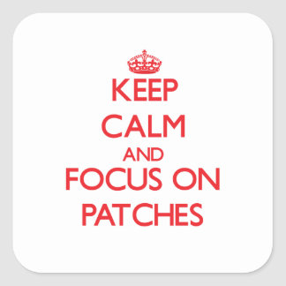 Keep Calm and focus on Patches Square Sticker