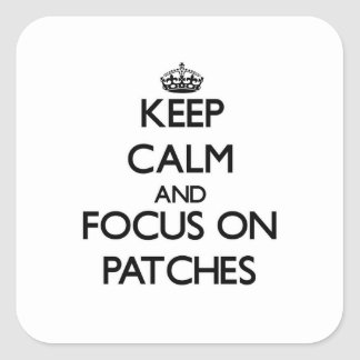 Keep Calm and focus on Patches Stickers