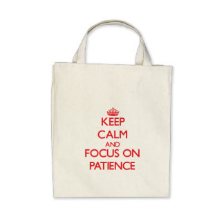 Keep Calm and focus on Patience Bags