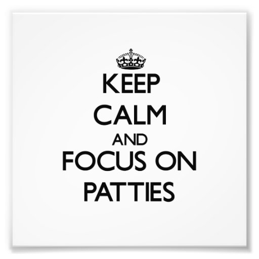Keep Calm and focus on Patties Photo