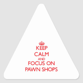 Keep Calm and focus on Pawn Shops Triangle Stickers