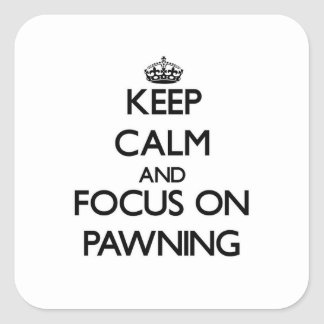 Keep Calm and focus on Pawning Square Sticker