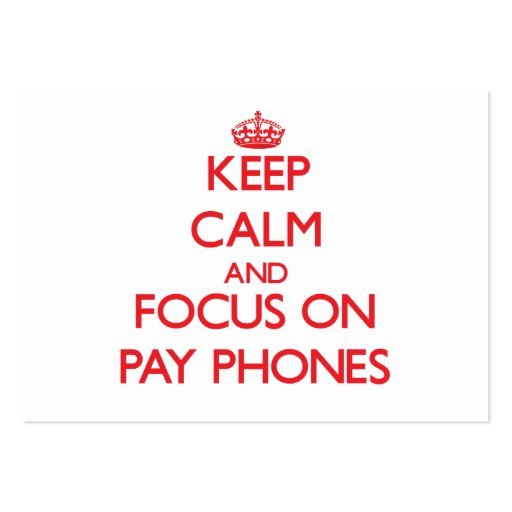 Keep Calm and focus on Pay Phones Business Card