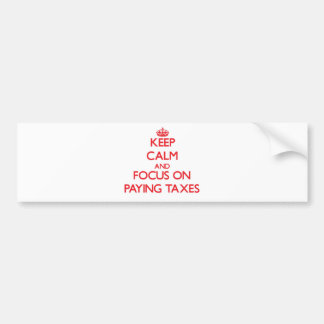 Keep Calm and focus on Paying Taxes Bumper Stickers