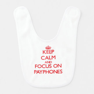 Keep Calm and focus on Payphones Baby Bib