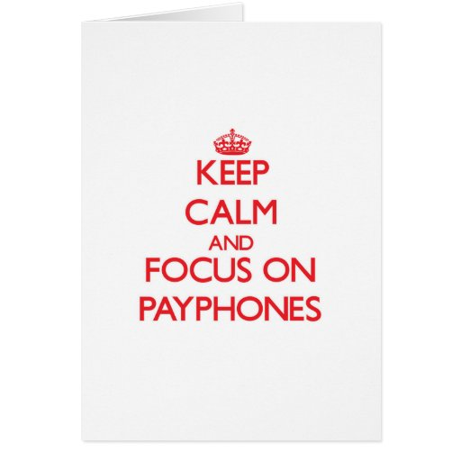 Keep Calm and focus on Payphones Cards