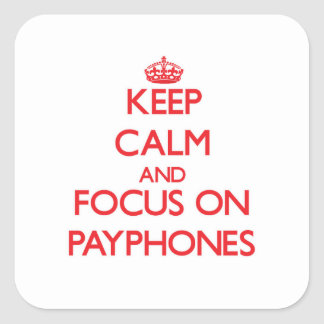 Keep Calm and focus on Payphones Square Sticker