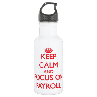 Keep Calm and focus on Payroll 532 Ml Water Bottle