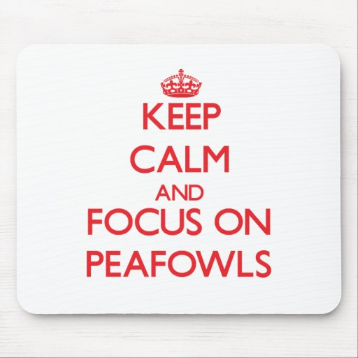 Keep calm and focus on Peafowls Mouse Pad
