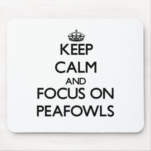 Keep calm and focus on Peafowls Mouse Pads