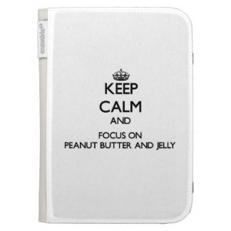 Keep Calm and focus on Peanut Butter And Jelly Cases For The Kindle