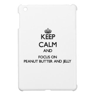 Keep Calm and focus on Peanut Butter And Jelly Cover For The iPad Mini