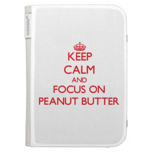 Keep Calm and focus on Peanut Butter Kindle Covers
