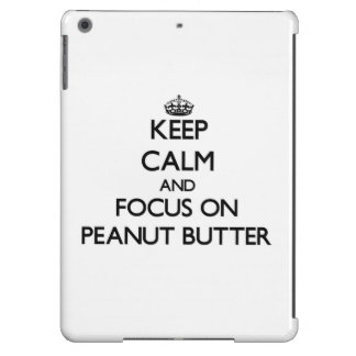Keep Calm and focus on Peanut Butter iPad Air Covers