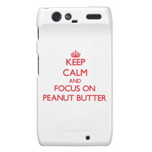 Keep Calm and focus on Peanut Butter Motorola Droid RAZR Covers