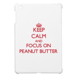 Keep Calm and focus on Peanut Butter iPad Mini Cases