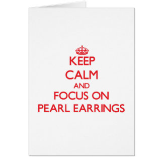Keep Calm and focus on Pearl Earrings Cards