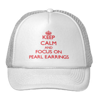 Keep Calm and focus on Pearl Earrings Trucker Hat