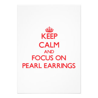 Keep Calm and focus on Pearl Earrings Personalized Invites