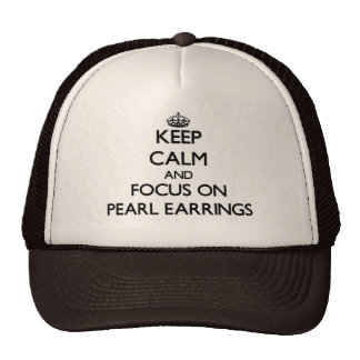 Keep Calm and focus on Pearl Earrings Trucker Hats