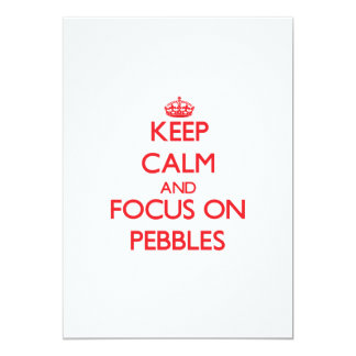 Keep Calm and focus on Pebbles Card