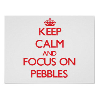 Keep Calm and focus on Pebbles Posters