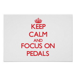 Keep Calm and focus on Pedals Posters