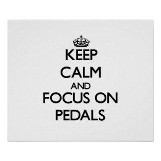 Keep Calm and focus on Pedals Print