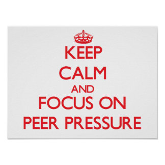 Keep Calm and focus on Peer Pressure Poster