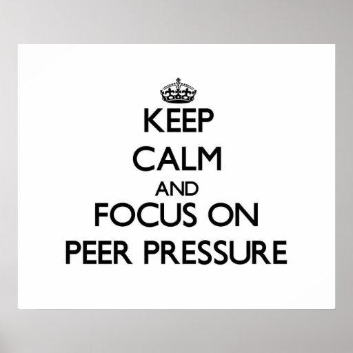 Keep Calm and focus on Peer Pressure Posters