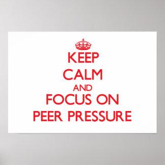 Keep Calm and focus on Peer Pressure Print