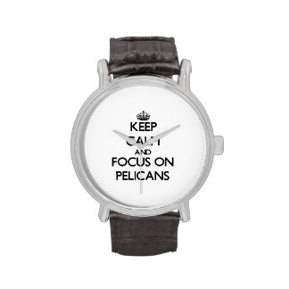 Keep Calm and focus on Pelicans Wristwatch