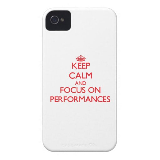 Keep Calm and focus on Performances iPhone 4 Case