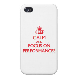 Keep Calm and focus on Performances iPhone 4 Cover