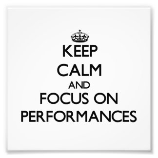 Keep Calm and focus on Performances Photo Art