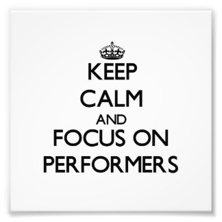 Keep Calm and focus on Performers Photo