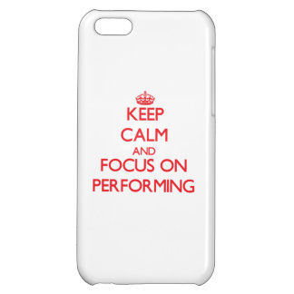 Keep Calm and focus on Performing iPhone 5C Cover